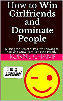 How to Win Girlfriends and Dominate People (Self-Help Parody)