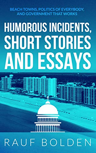 Humorous Incidents, Short Stories and Essays: Beach Towns, Politics of Everybody, and Government That Works
