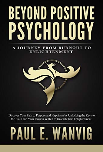Free: Beyond Positive Psychology: A Journey From Burnout to Enlightenment