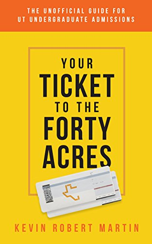 Free: Your Ticket to the Forty Acres: The Unofficial Guide for UT Undergraduate Admissions