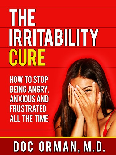 The Irritability Cure: How To Stop Being Angry, Anxious and Frustrated All The Time