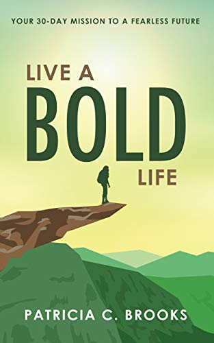 Live a Bold Life: Your 30-Day Mission to a Fearless Future