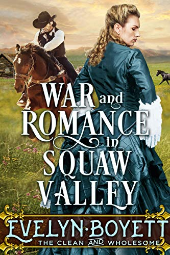 War And Romance In Squaw Valley: A Western Historical Romance