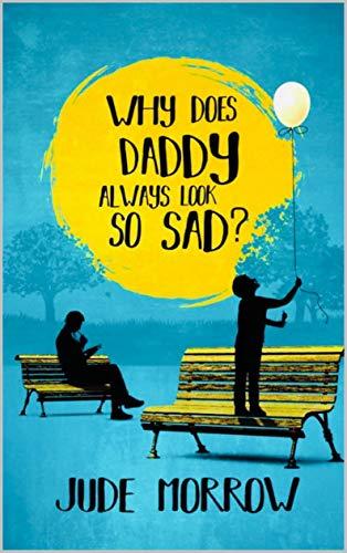 Why Does Daddy Always Look So Sad