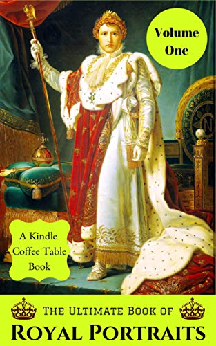 Free: The Ultimate Book of Royal Portraits: Volume One