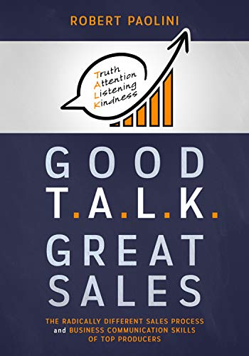 Good Talk Great Sales: The Radically Different Sales Process and Business Communication Skills of Top Producers