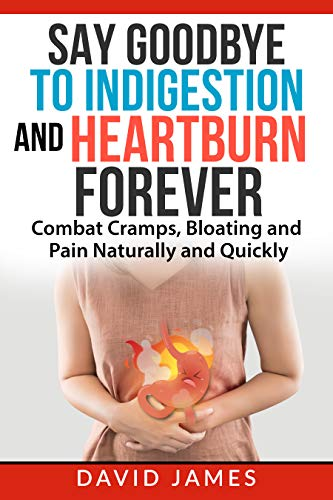 Free: Say Goodbye to Indigestion and Heartburn Forever