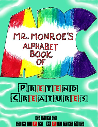 Mr. Monroe's Alphabet Book of Pretend Creatures