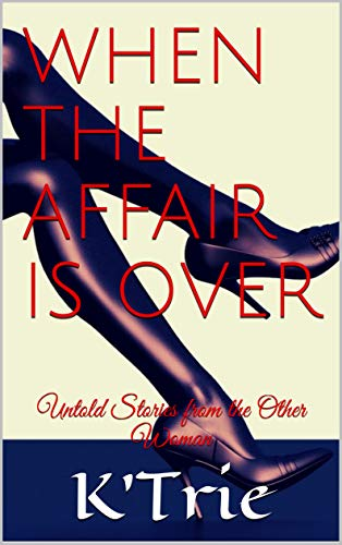 When the Affair is Over: Untold Stories from the Other Woman