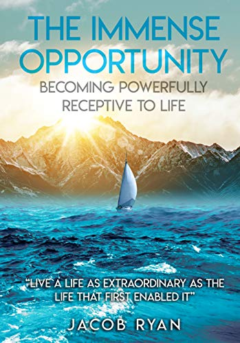Free: The Immense Opportunity: Becoming Powerfully Receptive to Life