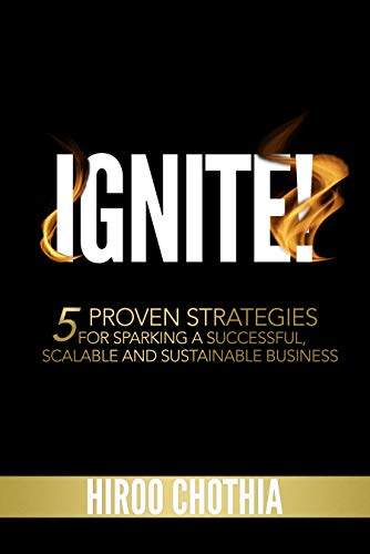 Free: Ignite!: 5 Proven Strategies To Sparking Your Successful, Scalable and Sustainable Business