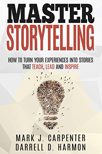 Free: Master Storytelling: How to Turn Your Experiences into Stories that Teach, Lead, and Inspire