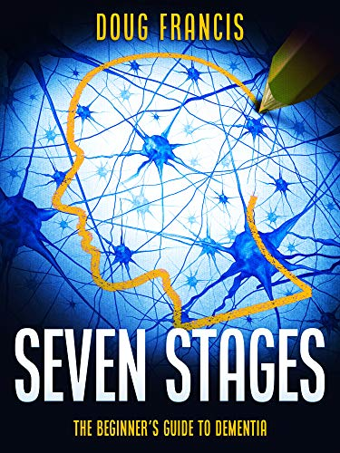 Seven Stages: The Beginner's Guide to Dementia