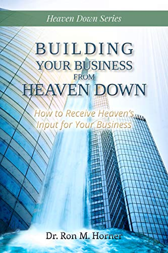 Building Your Business from Heaven Down