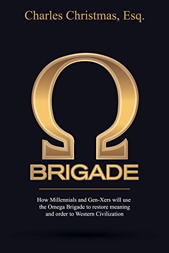 Free: Omega Brigade: How Millennials and Gen-X-ers Will Use the Omega Brigade to Restore Meaning and Order to Western Civilization