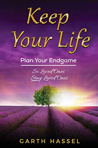 Free: Keep Your Life: Plan Your Endgame So Loved Ones Stay Loved Ones