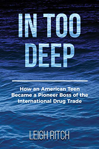 Free: In Too Deep: How an American Teen Became a Pioneer Boss of the International Drug Trade