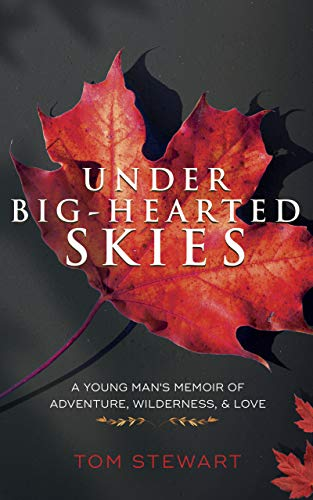 Under Big-Hearted Skies: A Young Man's Memoir of Adventure, Wilderness & Love
