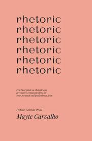 Free: Practical Guide on Rhetoric and Persuasive Communication for Your Personal and Professional Life