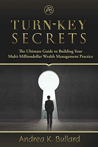 Free: Turn-Key Secrets: The Ultimate Guide to Building Your Multi-Million Dollar Wealth Management Practice