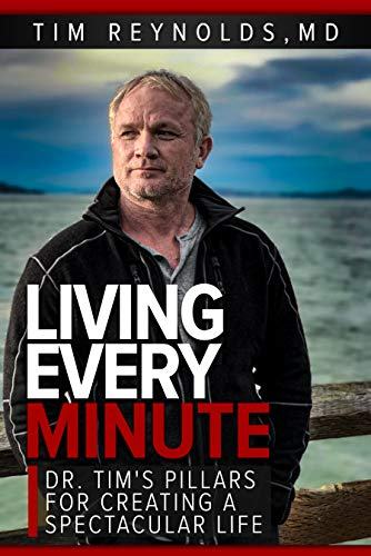 Free: Living Every Minute: Dr. Tim's Pillars for Creating a Spectacular Life