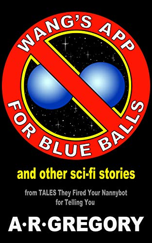 """""""Wang's App For Blue Balls"""" And Other Sci-Fi Stories"""