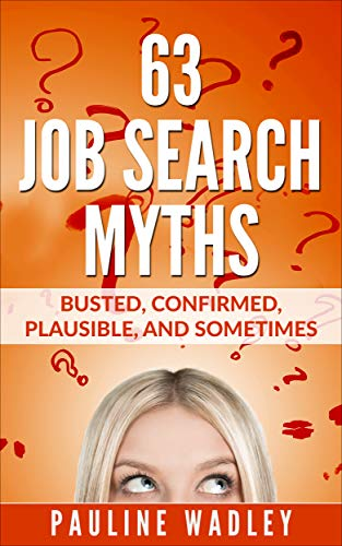 Free: 63 Job Search Myths: Busted, Confirmed, Plausible, and Sometimes