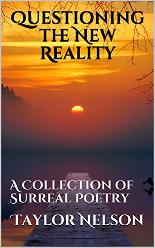 Questioning the New Reality: A Collection of Surreal Poetry