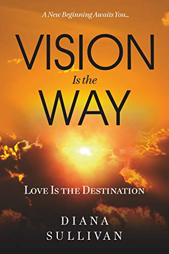 Free: Vision Is the Way: Love Is the Destination