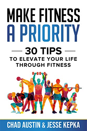 Make Fitness A Priority: 30 Tips to Elevate Your Life Through Fitness