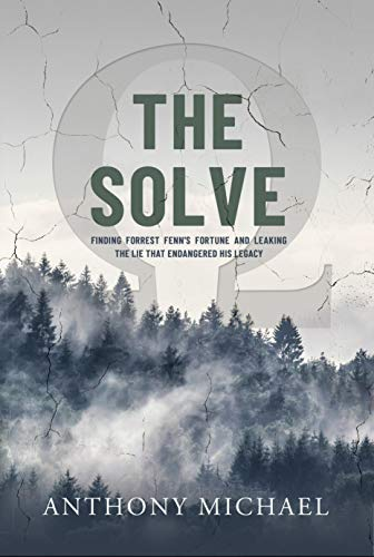 Free: The Solve: Finding Forrest Fenn's Fortune and Leaking the Lie That Endangered His Legacy