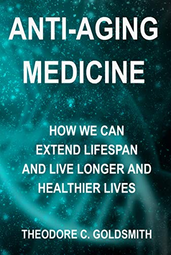 Free: Anti-Aging Medicine: How We Can Extend Lifespan and Live Longer and Healthier Lives