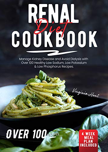 Free: Renal Diet Cookbook: Manage Kidney Disease and Avoid Dialysis with Over 100 Healthy, Low Sodium, Low Potassium & Low Phosphorus Recipes. 4 Weeks Meal Plan Included