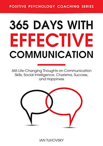 365 Days with Effective Communication: 365 Life-Changing Thoughts on Communication Skills, Social Intelligence, Charisma, Success, and Happiness