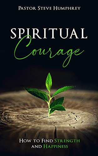 Spiritual Courage: How to Find Strength and Happiness