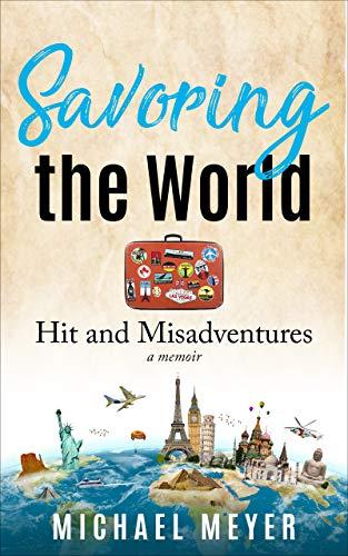 Savoring the World: Hit and Misadventures (A Memoir)