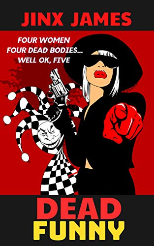 Dead Funny: Four Women, Four Dead Bodies…Well OK, Five (A Dark Comedy Crime Fest: Book 1)