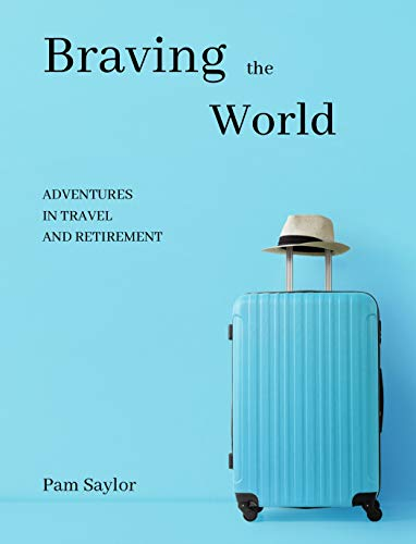 Braving the World: Adventures in Travel and Retirement