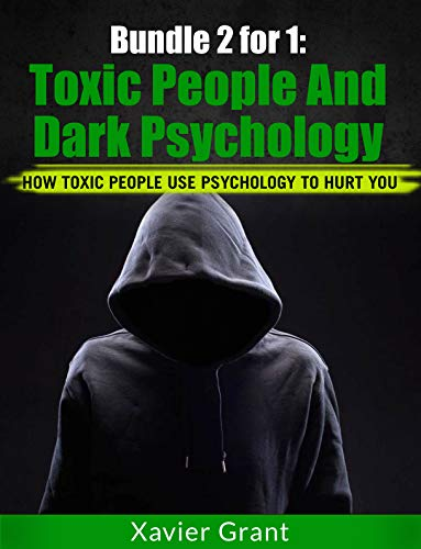 Bundle 2 for 1: Toxic People & Dark Psychology: How Toxic People Use Psychology To Hurt You
