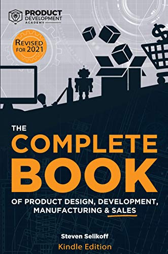 The COMPLETE BOOK of Product Design, Development, Manufacturing & Sales