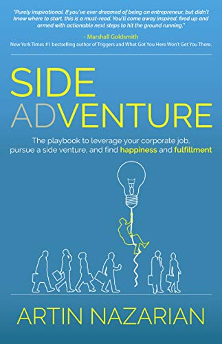 Side Adventure: The Playbook to Leverage Your Corporate Job, Pursue a Side Venture, and Find Happiness and Fulfillment