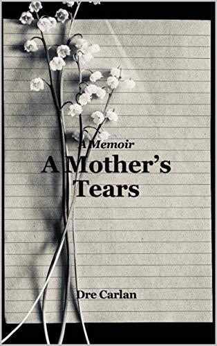 Free: A Mother's Tears: A Memoir