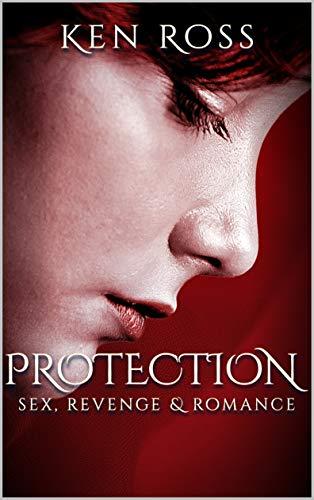 Free: Protection – Sex, Revenge & Romance (Erotic Suspense)