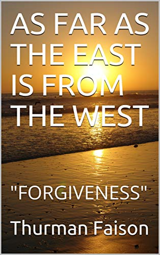 """As Far As The East Is From The West """"Forgiveness"""""""