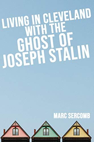 Living in Cleveland with the Ghost of Joseph Stalin