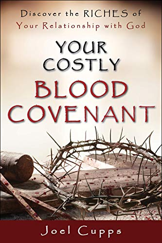 Your Costly Blood Covenant – Discover the Riches of Your Relationship with God