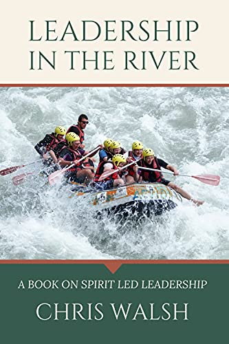 Free: Leadership In The River: Obeying God In Our Leadership