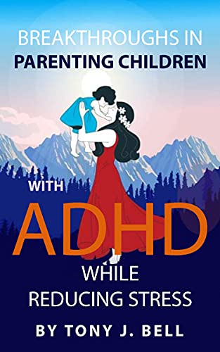 Breakthroughs In Parenting Children With ADHD While Reducing Stress