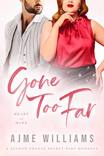 Gone Too Far: A Second Chance Secret Baby Romance (Heart of Hope)